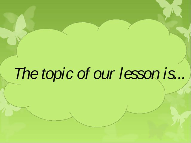 The topic of our lesson is...