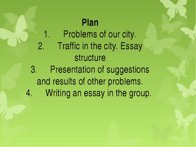 Plan 1.	Problems of our city. 2.	Traffic in the city. Essay structure 3.	Pres...
