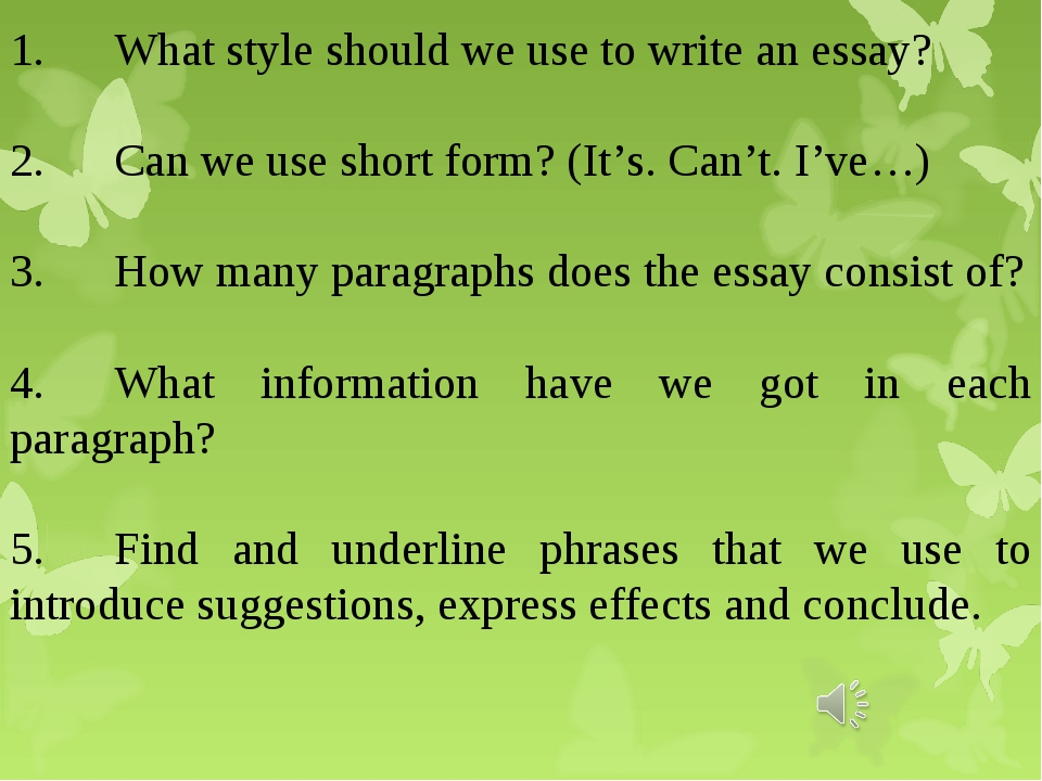 1.	What style should we use to write an essay? 2.	Can we use short form? (It'...