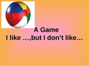 A Game I like …,but I don't like…