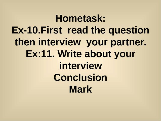 Hometask: Ex-10.First read the question then interview your partner. Ex:11. W...