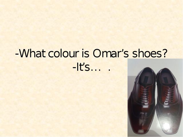 -What colour is Omar's shoes? -It's… .