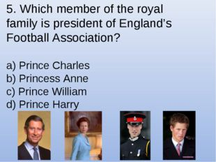 5. Which member of the royal family is president of England's Football Associ