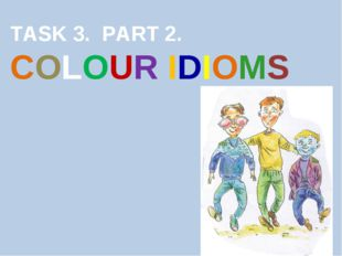 TASK 3. PART 2. COLOUR IDIOMS