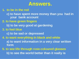 Answers. to be in the red c) to have spent more money than you had in your b