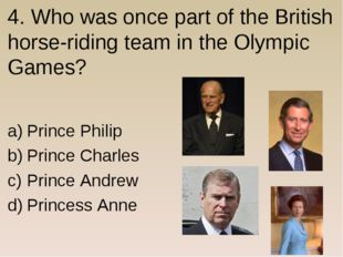 4. Who was once part of the British horse-riding team in the Olympic Games? P