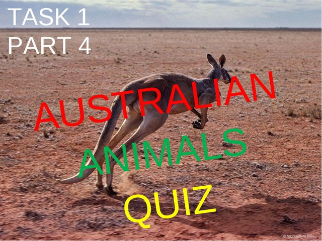 TASK 1 PART 4 AUSTRALIAN ANIMALS QUIZ