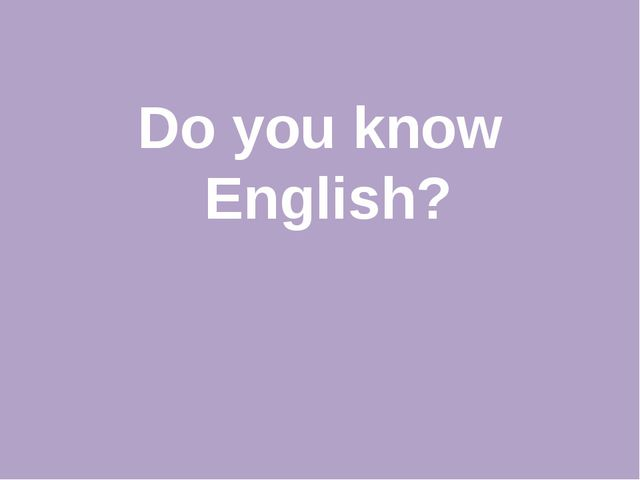 Do you know English?