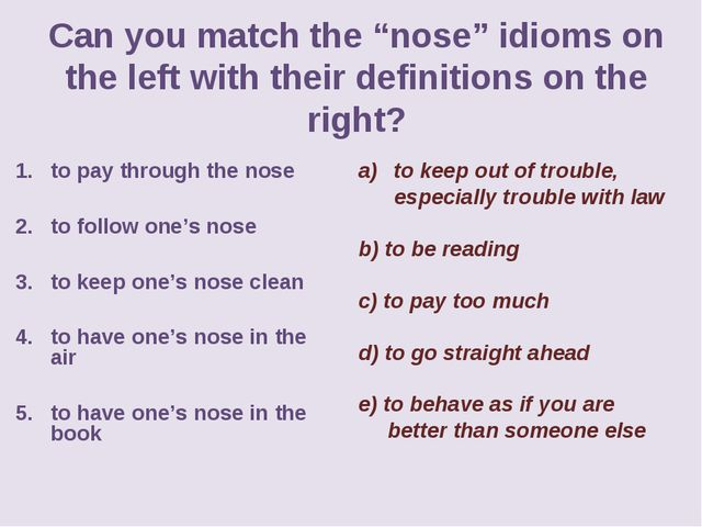 "Can you match the ""nose"" idioms on the left with their definitions on the rig..."