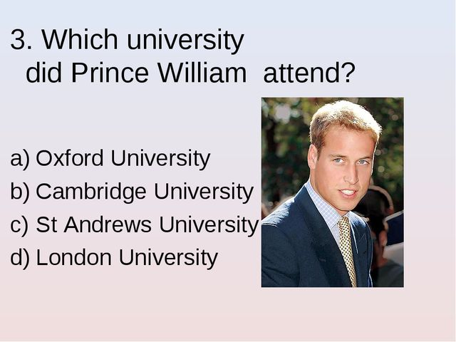 3. Which university did Prince William attend? Oxford University Cambridge Un...