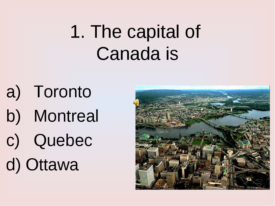 1. The capital of Canada is Toronto Montreal Quebec d) Ottawa