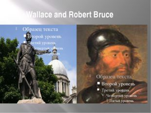 Wallace and Robert Bruce