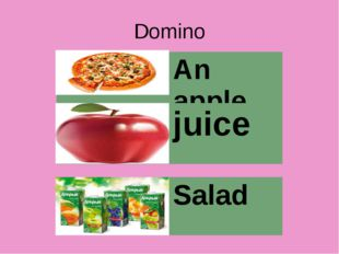 Domino An apple juice Salad