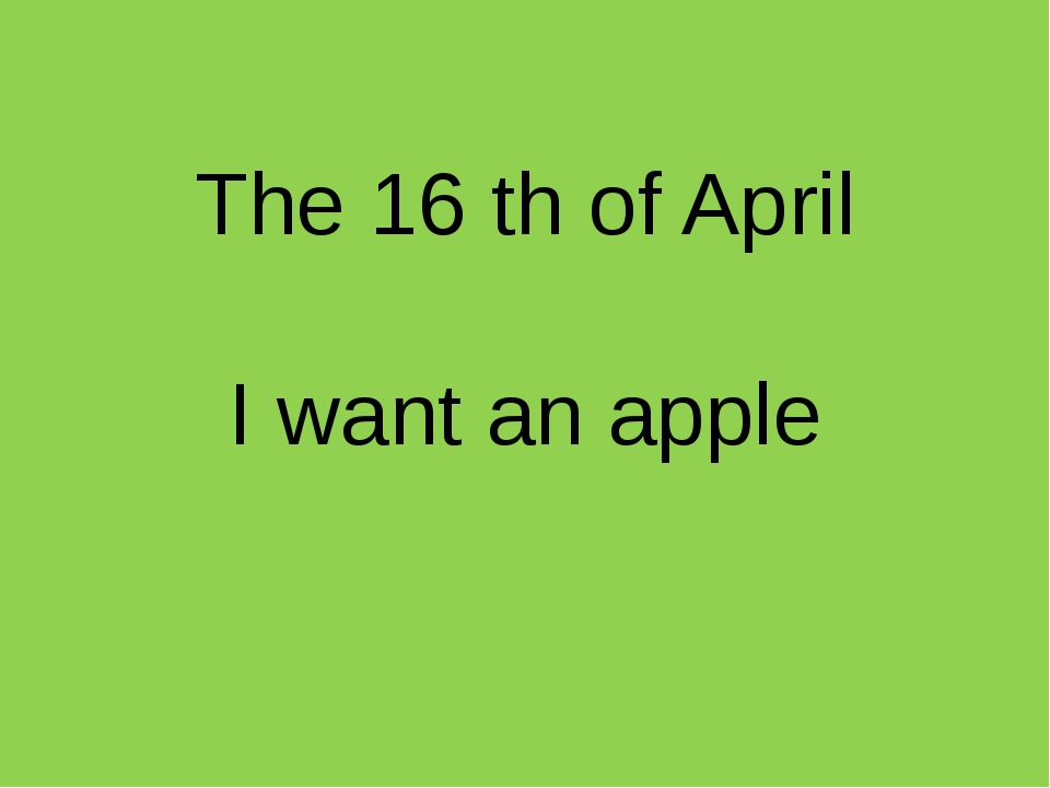 The 16 th of April I want an apple