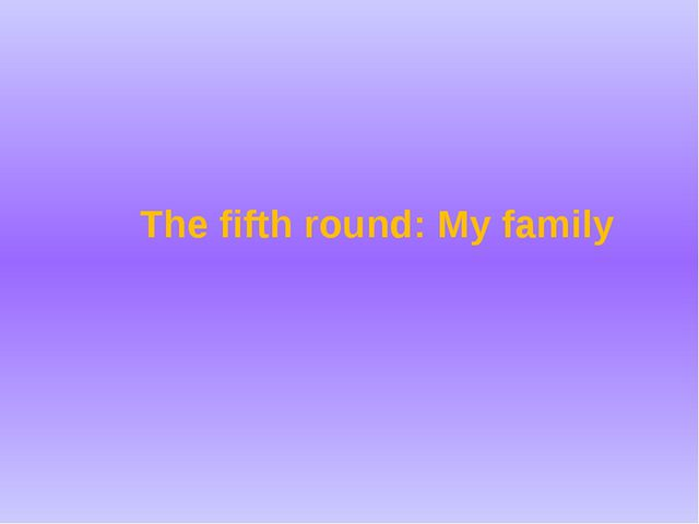 The fifth round: My family