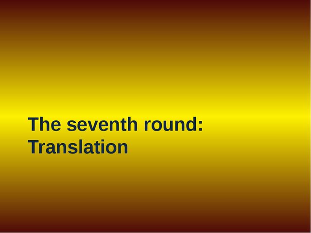 The seventh round: Translation
