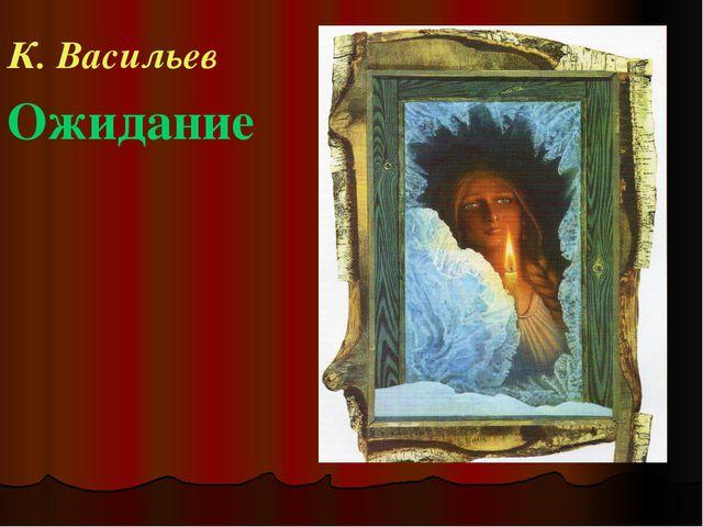 К. Васильев Ожидание