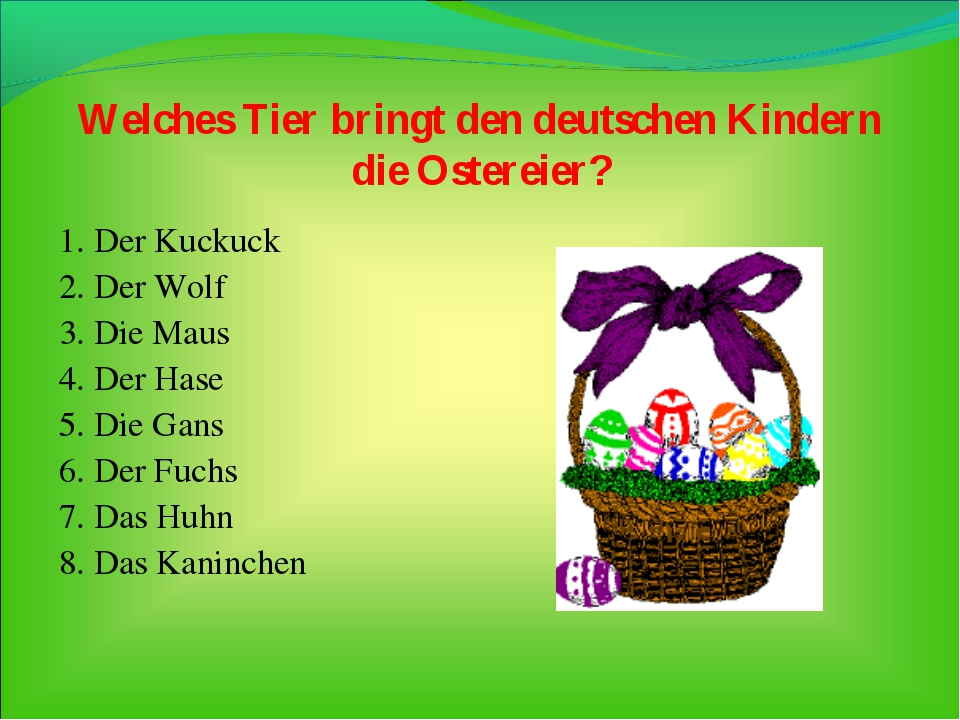 Welches Tier bringt den deutschenKindern die Ostereier? 1. Der Kuckuck 2. De...