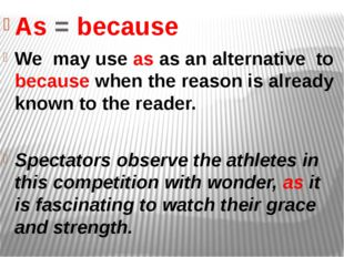 As = because We may use as as an alternative to because when the reason is al