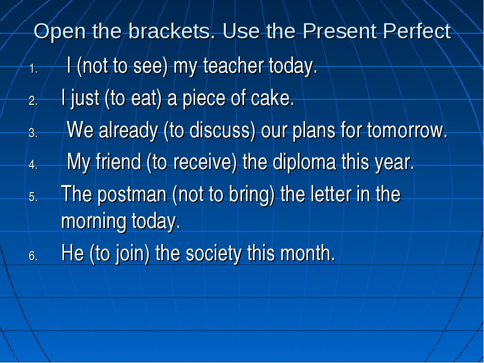Open the brackets. Use the Present Perfect I (not to see) my teacher today. I...