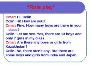 Omar: Hi, Colin Colin: Hi! How are you? Omar: Fine. How many boys are there i
