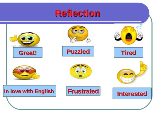 Great! Tired Puzzled Reflection In love with English Frustrated Interested