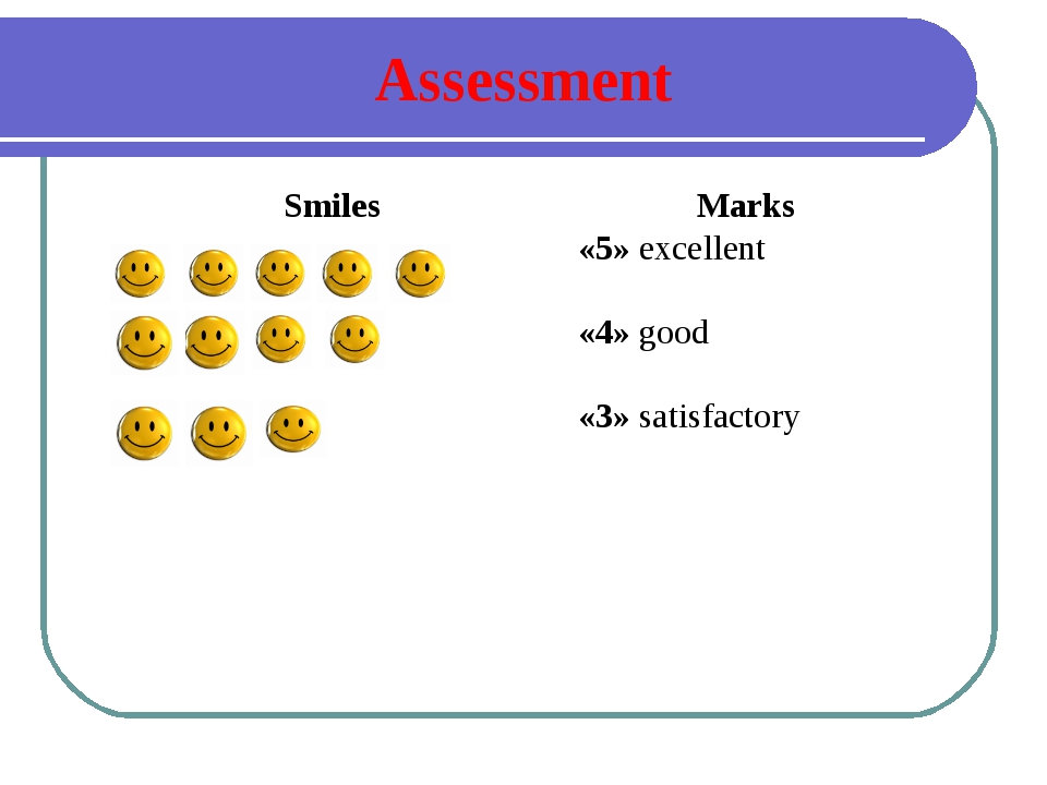 Assessment SmilesMarks «5» excellent «4» good «3» satisfactory