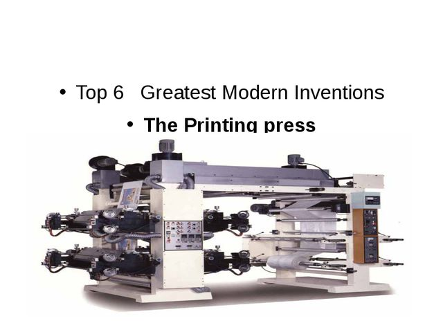 Top 6 Greatest Modern Inventions The Printing press