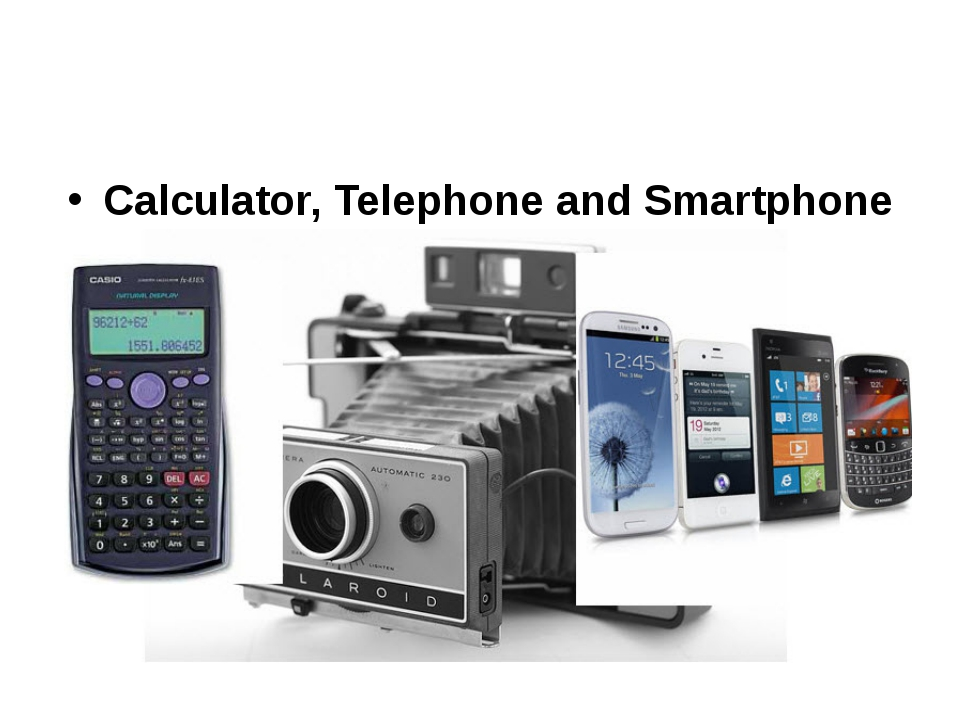 Calculator, Telephone and Smartphone