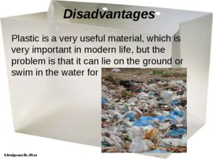 Disadvantages Plastic is a very useful material, which is very important in m