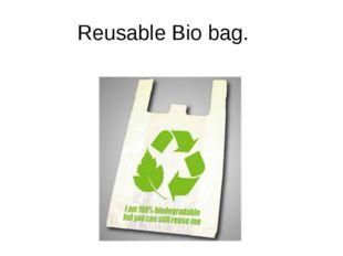 Reusable Bio bag.