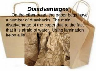 Disadvantages On the other hand, the paper bags have a number of drawbacks. T
