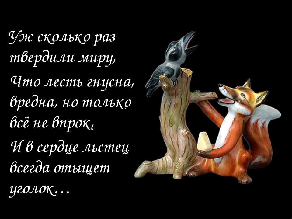 Уж сколько раз твердили миру, Что лесть гнусна, вредна, но только всё не впро...