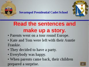 Sevastopol Presidential Cadet School Read the sentences and make up a story.