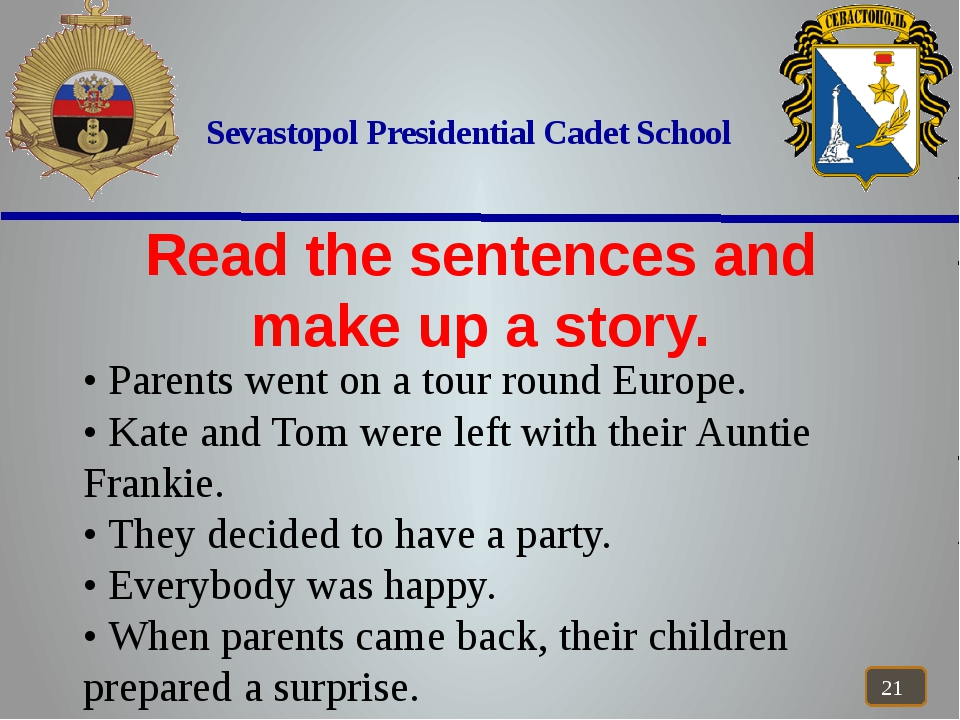 Sevastopol Presidential Cadet School Read the sentences and make up a story....