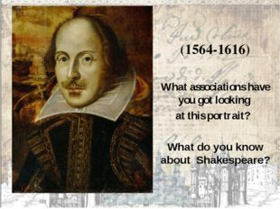 (1564-1616) What associations have you got looking at this portrait?  What d