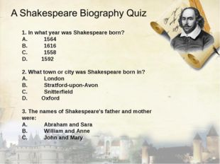 1. In what year was Shakespeare born? A.	1564 B.	1616 C.	1558 1592 2. What to