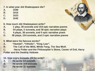 7. In what year did Shakespeare die? A.1599 B.1616 C.1623 D.1642 8. How m