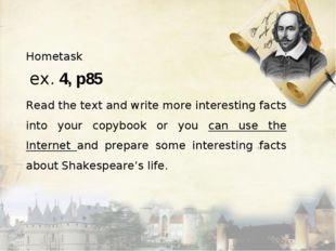 Hometask ex. 4, p85 Read the text and write more interesting facts into your