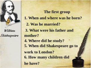 The first group 1. When and where was he born? 2. Was he married?  3. What we