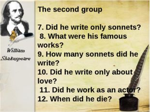 The second group 7. Did he write only sonnets?   8. What were his famous work
