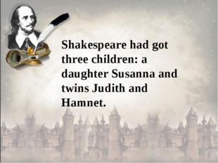 Shakespeare had got three children: a daughter Susanna and twins Judith and H