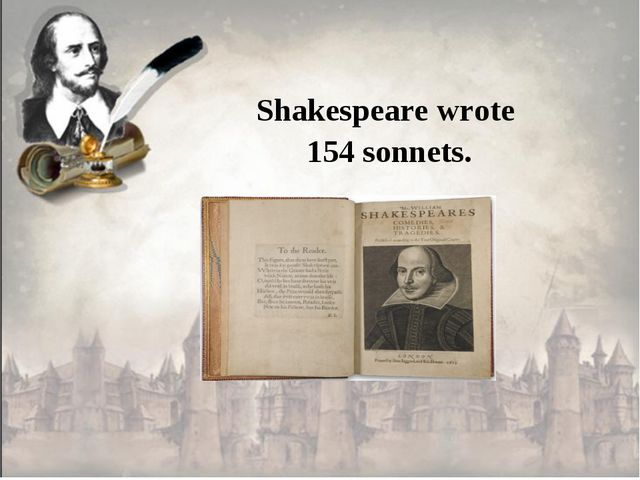 Shakespeare wrote 154 sonnets.