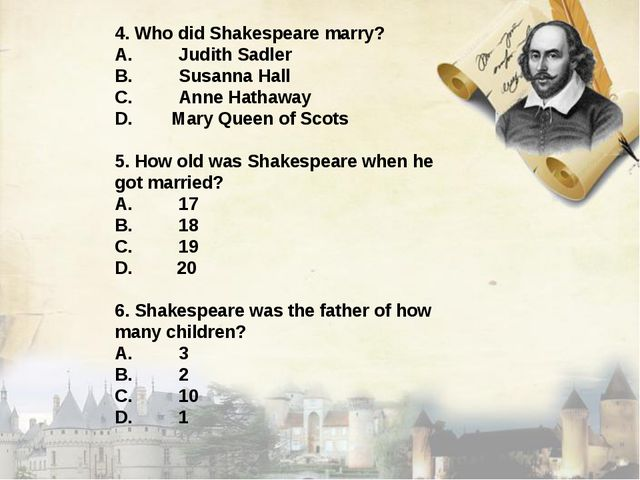4. Who did Shakespeare marry? A.	Judith Sadler B.	Susanna Hall C.	Anne Hathaw...