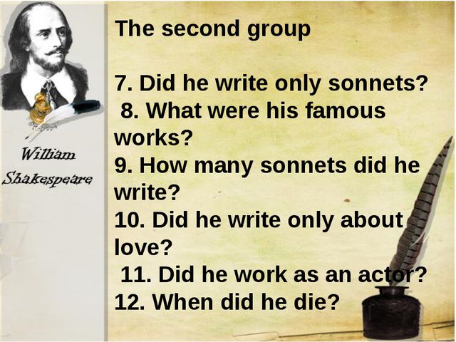 The second group 7. Did he write only sonnets? 8. What were his famous work...