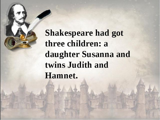 Shakespeare had got three children: a daughter Susanna and twins Judith and H...