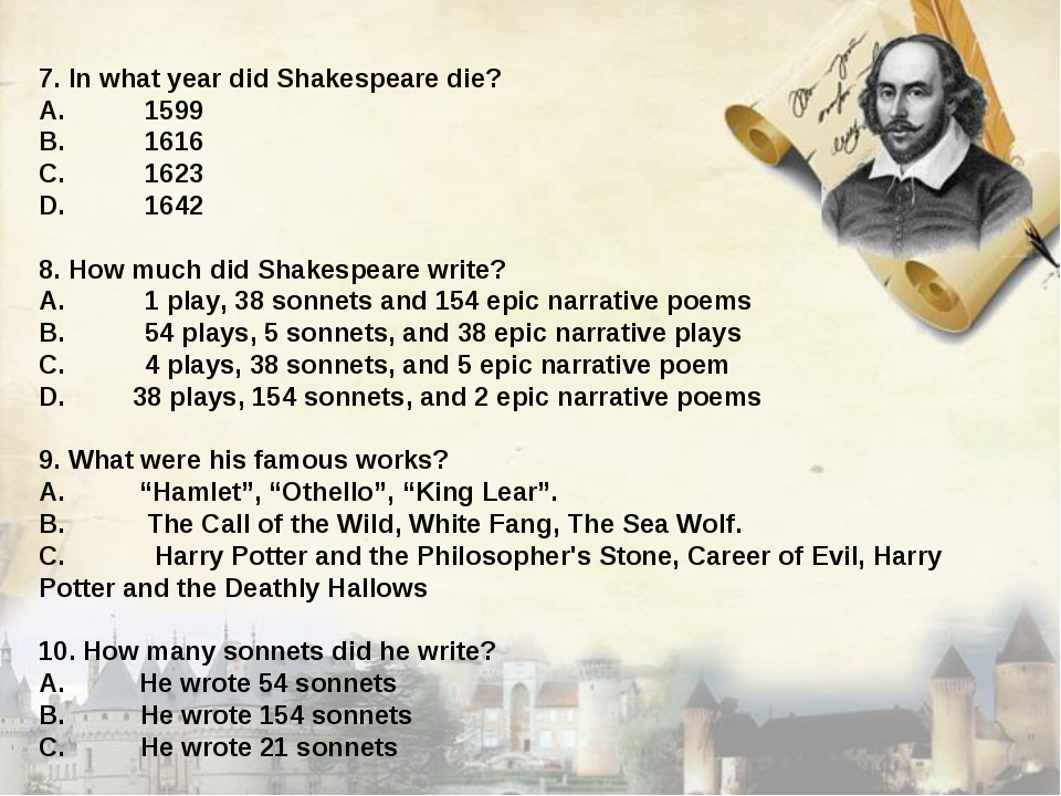 7. In what year did Shakespeare die? A.	1599 B.	1616 C.	1623 D.	1642 8. How m...