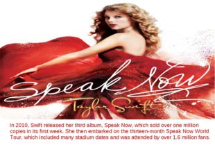 In 2010, Swift released her third album, Speak Now, which sold over one mill