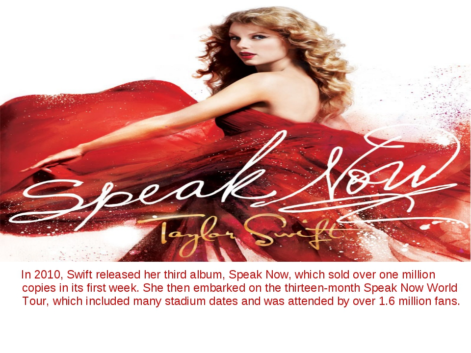 In 2010, Swift released her third album, Speak Now, which sold over one mill...