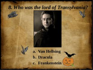 8. Who was the lord of Transylvania? Van Hellsing Dracula Frankenstein
